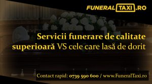 Servicii funerare de calitate superioara vs cele care lasa de dorit