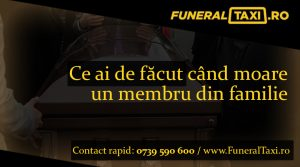 Ce ai de facut cand moare un membru al familiei