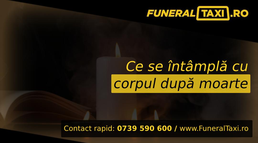Ce se intampla cu corpul dupa moarte?